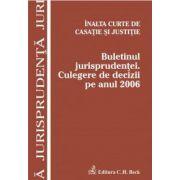 Inalta Curte de Casatie si Justitie. Buletinul jurisprudentei. Culegere de decizii pe anul 2006