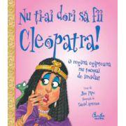 Nu ţi-ai dori să fii Cleopatra! - O regină egipteană nu tocmai de invidiat