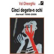 CINCI DEGETE-N OCHI. JURNAL 1990-2006