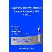 Legislatie contraventionala. Culegere de acte normative. Editia 10