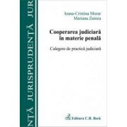 Cooperarea judiciara in materie penala. Culegere de practica judiciara
