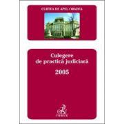 Curtea de Apel Oradea. Culegere de practica judiciara 2005