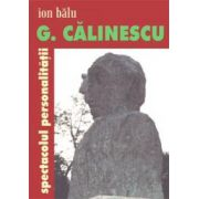 G. Calinescu, spectacolul personalitatii