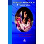 Integrarea Romaniei in U. E. O viziune ortodoxa