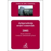 Curtea de Apel Constanta. Buletinul jurisprudentei. Jurisprudenta sectiei comerciale 2005. Drept comercial, contencios administrativ si fiscal