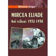 Mircea Eliade. Anii tulburi: 1932-1938