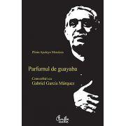 Parfumul de guayaba. Convorbiri cu Gabriel Garcia Márquez - Ediţia a II-a