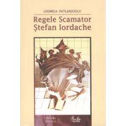 Regele Scamator - Ştefan Iordache - Ediţia a II-a revăzută şi adăugită - editie de lux