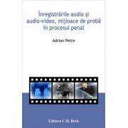 Inregistrarile audio si audio-video, mijloace de proba in procesul penal