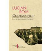 Germanofilii. Elita intelectuala romaneasca in anii Primului Razboi Mondial