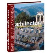 Arhitectura - Preistorie, Antichitate, romanicul, goticul, renaşterea timpurie - Vol. 10