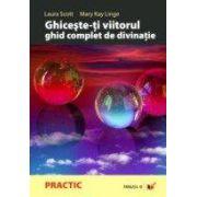 GHICESTE-TI VIITORUL. GHID COMPLET DE DIVINATIE