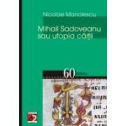 MIHAIL SADOVEANU SAU UTOPIA CARTII