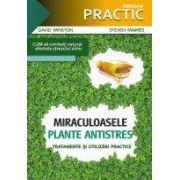 MIRACULOASELE PLANTE ANTISTRES – Tratamente si utilizari practice