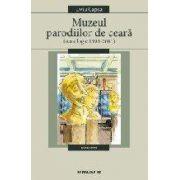 MUZEUL PARODIILOR DE CEARA. ANTOLOGIE 1993-2001