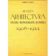 Revista arhitectura. Studiu monografic si indici. 1906-1944