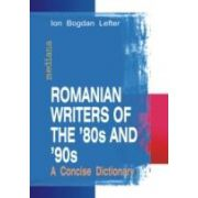 ROMANIAN WRITERS OF THE? 80S AND? 90S. A CONCISE DICTIONARY