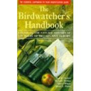 The Birdwatcher s Handbook: A Guide to the Natural History of the Birds of Britain and Europe