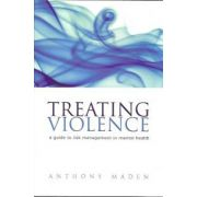 Treating Violence A guide to risk management in mental health