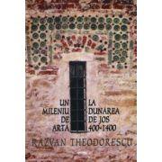 Un mileniu de arta la Dunarea de Jos (400-1400) (editia a II-a revazuta)