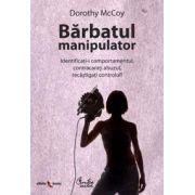 Bărbatul manipulator - Identificaţi-i comportamentul, contracaraţi abuzul, recâştigaţi controlul!