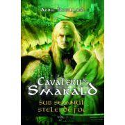Sub semnul stelei de foc - seria Cavalerii de Smarald, vol. I