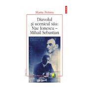 Diavolul si ucenicul sau: Nae Ionescu – Mihail Sebastian. Editia a II-a