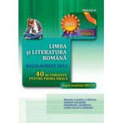 BACALAUREAT 2011 - LIMBA SI LITERATURA ROMANA. 40 DE VARIANTE PENTRU PROBA ORALA