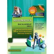 MATEMATICA (M1 + M2) - BACALAUREAT 2011. TEME RECAPITULATIVE SI 30 DE TESTE REZOLVATE. BREVIAR TEORETIC