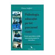 Psihologia educaţiei pe tot parcursul vieţii: pentru specialişti şi adulţi interesaţi de propria lor dezvoltare