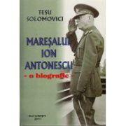 Maresalul ION ANTONESCU - o biografie
