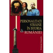 Personalitati straine in istoria Romaniei