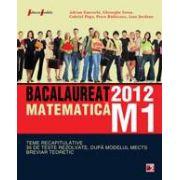 MATEMATICA M1. BACALAUREAT 2012. TEME RECAPITULATIVE SI 35 DE TESTE REZOLVATE. BREVIAR TEORETIC