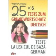 25 x 6 Tests Zum Grundwortschatz Deutsch / Teste la lexicul de baza german