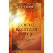 Secretul sufletului pereche Manifestă-ţi iubirea vieţii cu ajutorul Legii Atracţiei