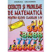 Angelica Calugarita: Exercitii si probleme de matematica pentru elevii claselor I-IV