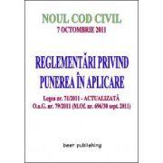Noul Cod Civil - REGLEMENTARI PRIVIND PUNEREA IN APLICARE - editia a II-a - 7 octombrie 2011