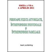 Persoane fizice autorizate, intreprinderi individuale si intreprinderi familiale - Editia a VII-a - 4 aprilie 2011