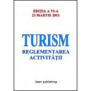 Turism - reglementarea activitatii - Editia a VI-a - 23 martie 2011