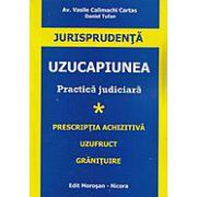 Uzucapiunea. Practica judiciara, vol. I - Prescriptia achizitiva, uzufruct, granituire