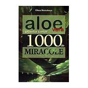 Aloe vera - Planta celor 1000 de miracole -editia a II-a