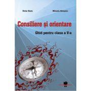 Consiliere si orientare - Ghid pentru clasa a-V-a