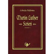 COLECŢIA REFORMA: Martin Luther, Scrieri, vol. 1 (Începuturile Reformei)