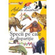 Specii pe cale de dispariție - Atlas ilustrat cu animale uimitoare