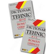 Dictionar Tehnic Roman-German. Vol I A-L; Vol II M-Z