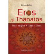Eros si Thanatos. Eseu despre Mircea Eliade