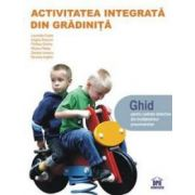 Activitatea integrata din gradinita. Ghid pentru cadrele didactice din invatamantul preuniversitar
