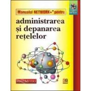 MANUALUL NETWORK+ ADMINISTRAREA SI DEPANAREA RETELELOR +CD