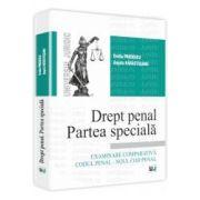 Drept penal. Partea speciala - Examinare comparativa Codul penal - Noul cod penal