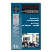 Redobândirea cetăţeniei române: Perspective istorice, comparative şi aplicate/ Reacquiring the Romanian Citizenship: Historical, Comparative and Applied Perspectives
